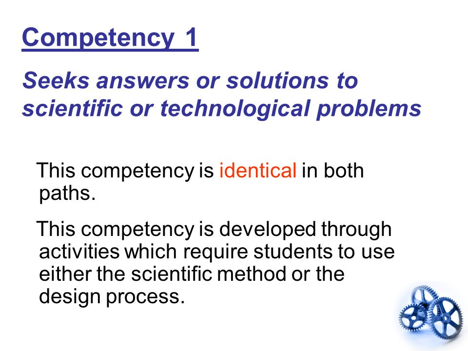 Competency 1 Seeks answers or solutions to scientific or technological problems. This competency is identical in both paths.
