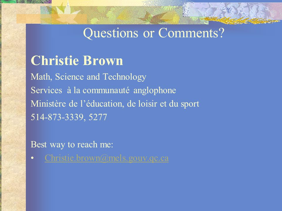 Questions or Comments Christie Brown Math, Science and Technology