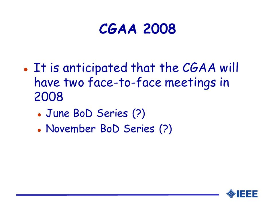 CGAA 2008 It is anticipated that the CGAA will have two face-to-face meetings in 2008. June BoD Series ( )
