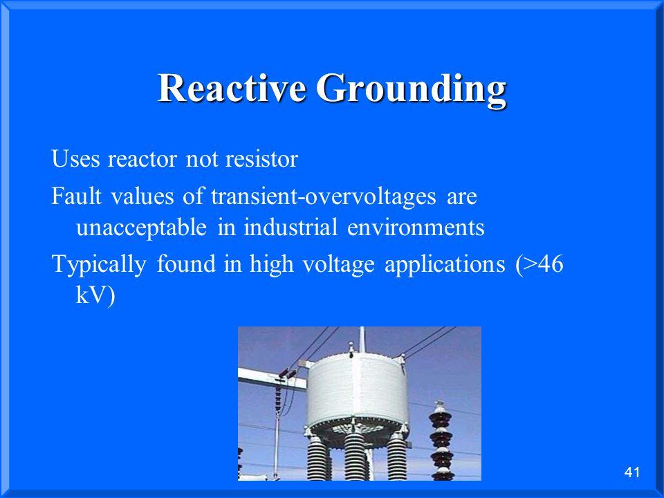 Reactive Grounding Uses reactor not resistor