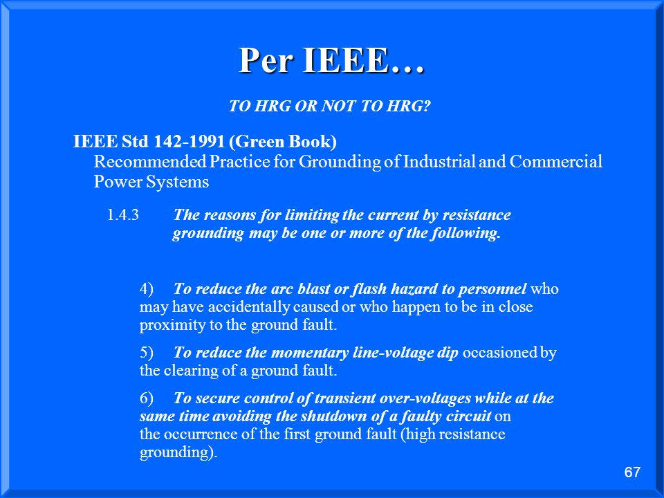 Per IEEE… TO HRG OR NOT TO HRG IEEE Std (Green Book) Recommended Practice for Grounding of Industrial and Commercial Power Systems.