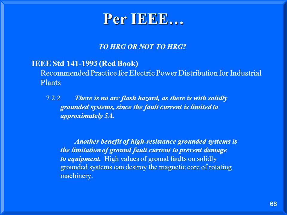 Per IEEE… TO HRG OR NOT TO HRG IEEE Std (Red Book) Recommended Practice for Electric Power Distribution for Industrial Plants.
