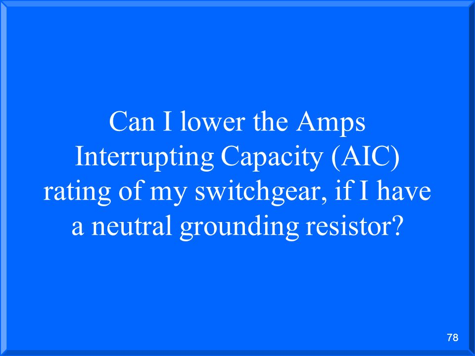 Can I lower the Amps Interrupting Capacity (AIC) rating of my switchgear, if I have a neutral grounding resistor