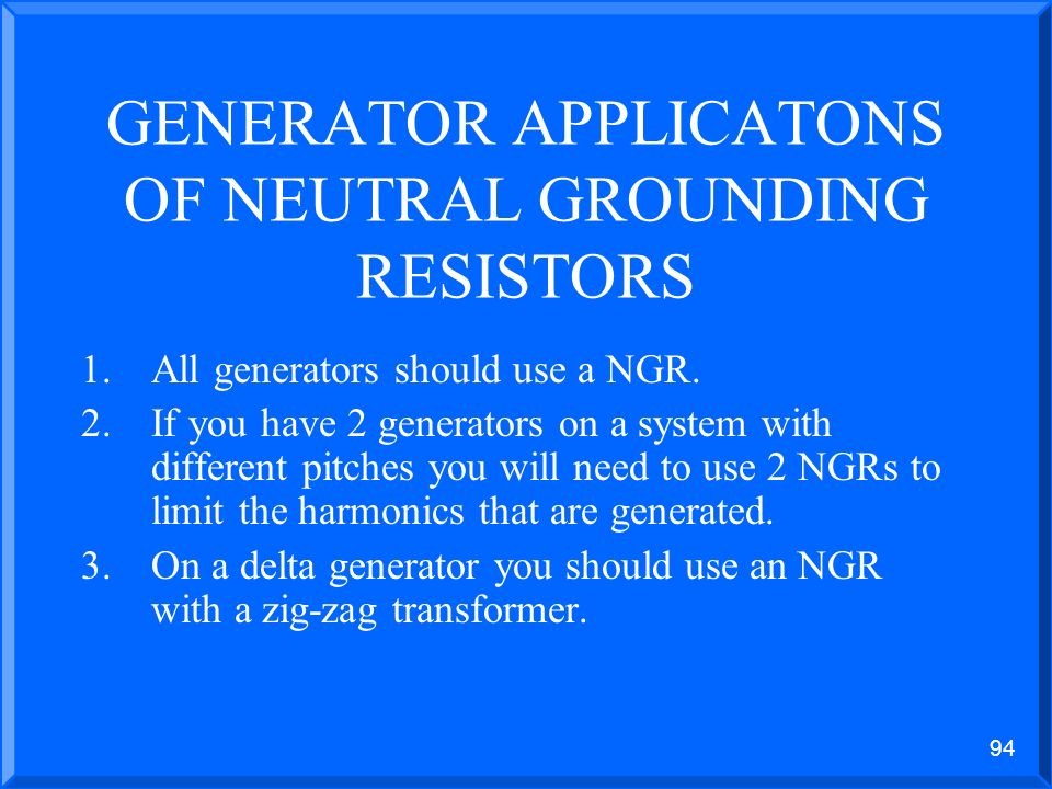 GENERATOR APPLICATONS OF NEUTRAL GROUNDING RESISTORS
