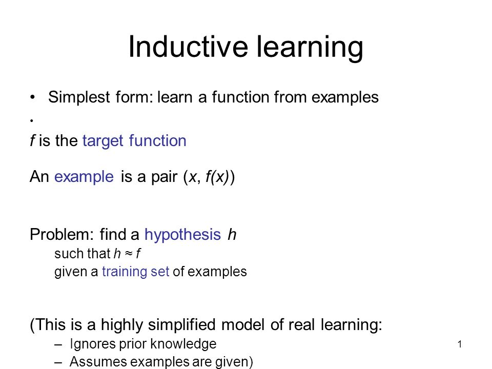 Inductive learning Simplest form: learn a function from examples ...