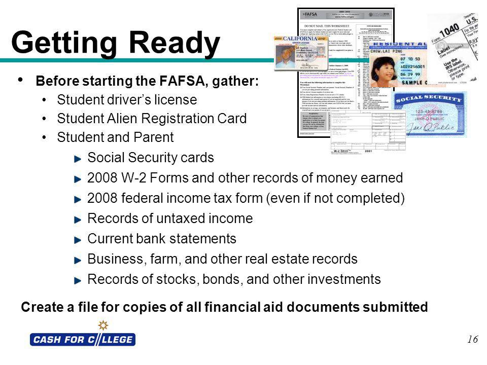 Getting Ready Before starting the FAFSA, gather:
