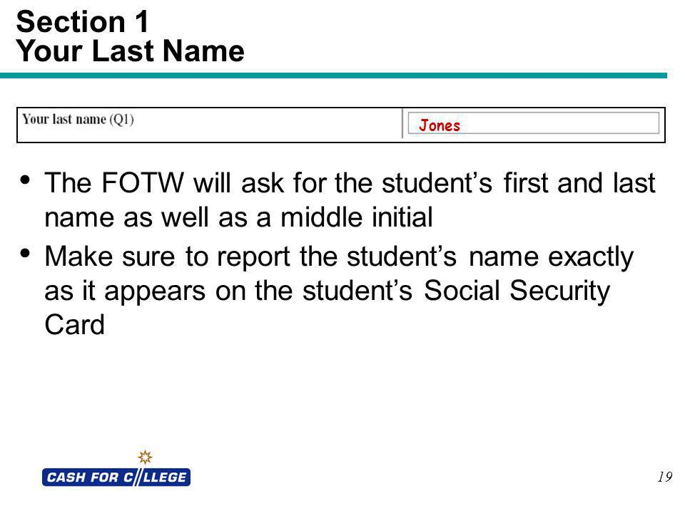 Section 1 Your Last Name. Jones. The FOTW will ask for the student's first and last name as well as a middle initial.