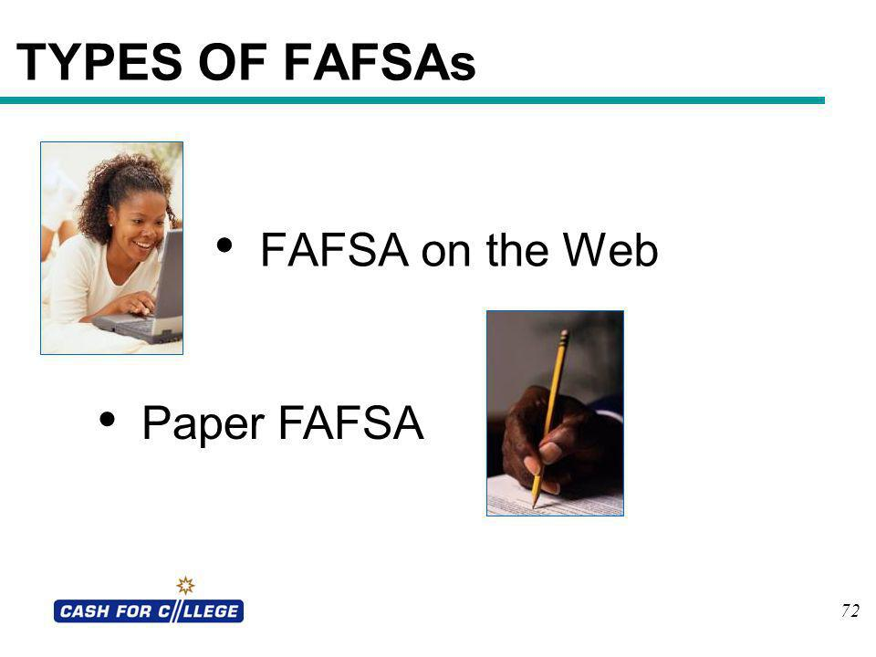 TYPES OF FAFSAs FAFSA on the Web Paper FAFSA 72