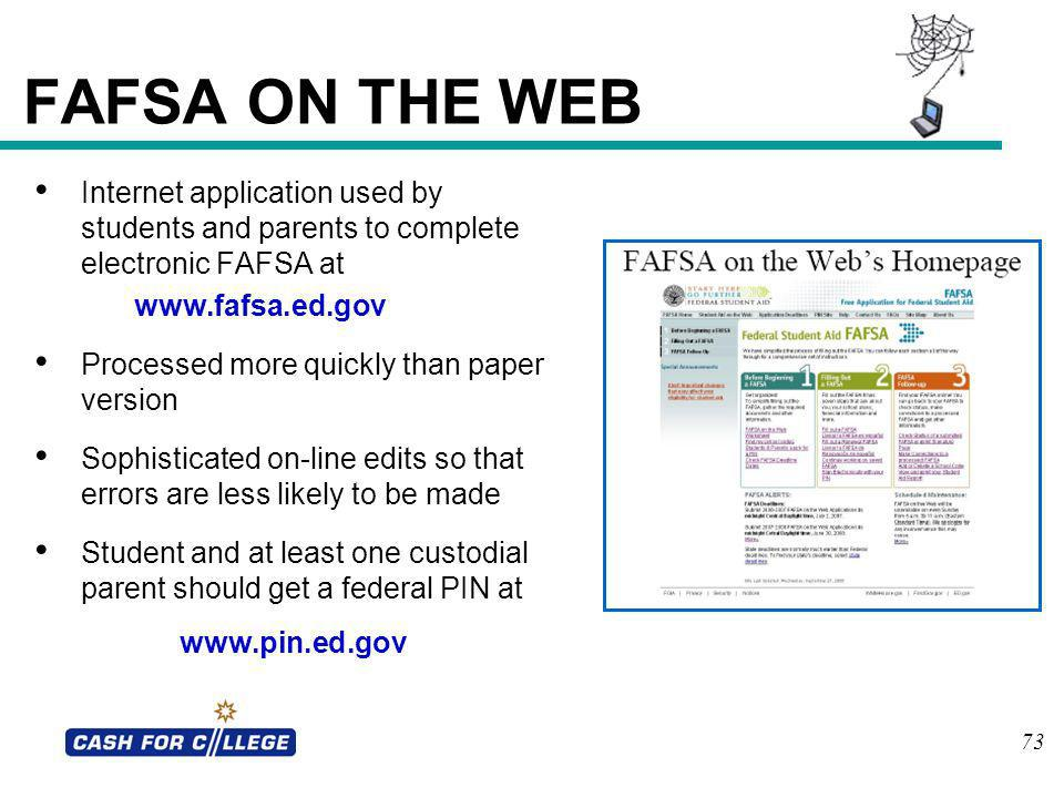 FAFSA ON THE WEB Internet application used by students and parents to complete electronic FAFSA at.
