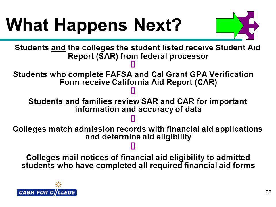 What Happens Next Students and the colleges the student listed receive Student Aid Report (SAR) from federal processor.
