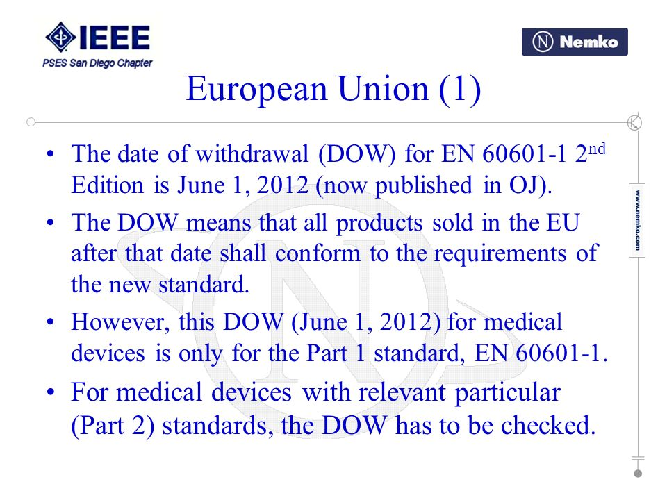 European Union (1) The date of withdrawal (DOW) for EN 60601-1 2nd Edition is June 1, 2012 (now published in OJ).