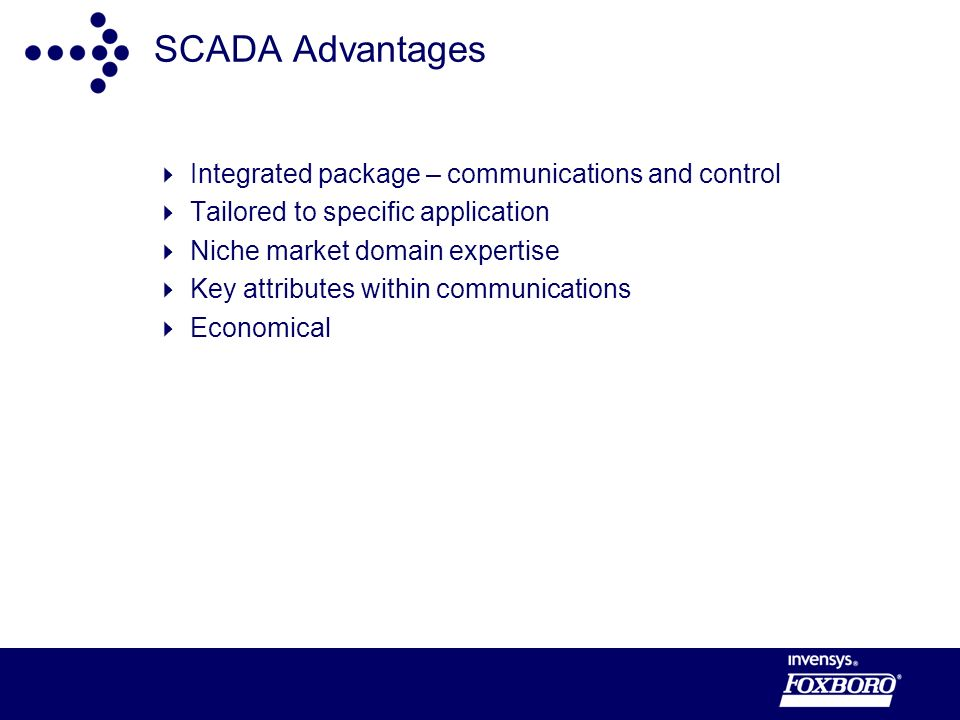 SCADA Advantages Integrated package – communications and control