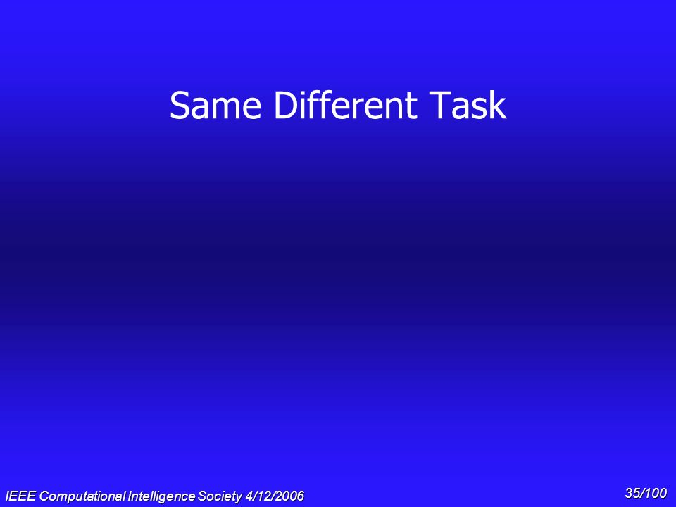 Same Different Task IEEE Computational Intelligence Society 4/12/2006