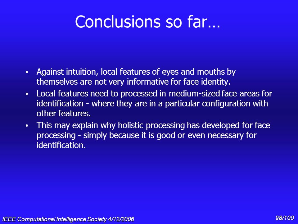 Conclusions so far… Against intuition, local features of eyes and mouths by themselves are not very informative for face identity.