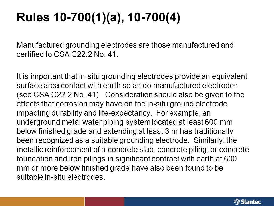 Rules 10-700(1)(a), 10-700(4)Manufactured grounding electrodes are those manufactured and certified to CSA C22.2 No. 41.