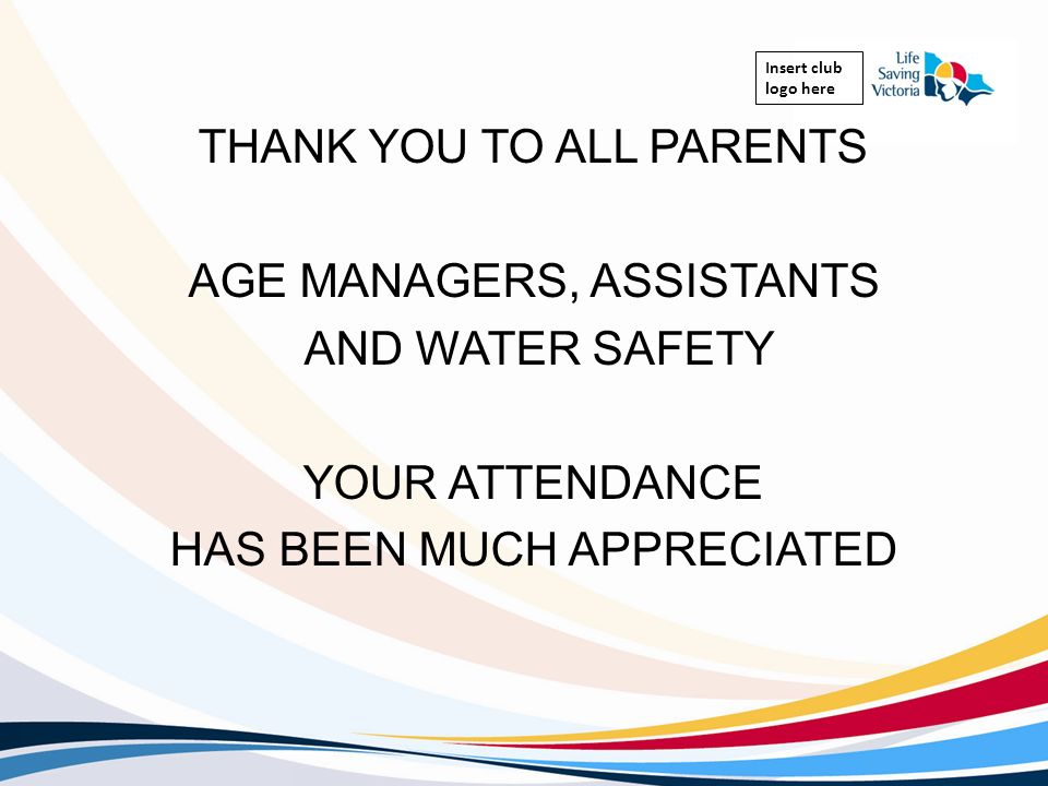 THANK YOU TO ALL PARENTS AGE MANAGERS, ASSISTANTS AND WATER SAFETY