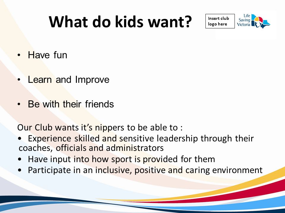 What do kids want Have fun Learn and Improve Be with their friends