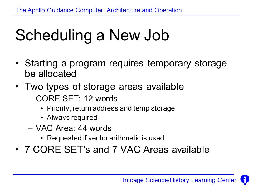 Scheduling a New JobStarting a program requires temporary storage be allocated. Two types of storage areas available.