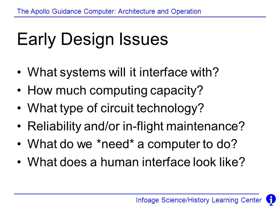 Early Design Issues What systems will it interface with