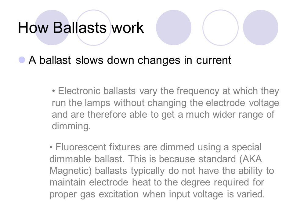 How Ballasts work A ballast slows down changes in current