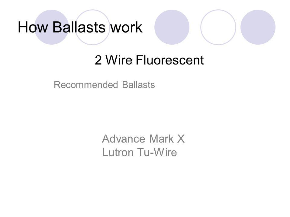 How Ballasts work 2 Wire Fluorescent Advance Mark X Lutron Tu-Wire