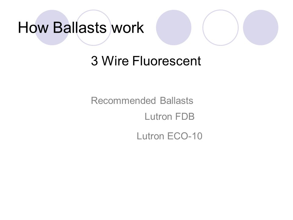 How Ballasts work 3 Wire Fluorescent Recommended Ballasts Lutron FDB
