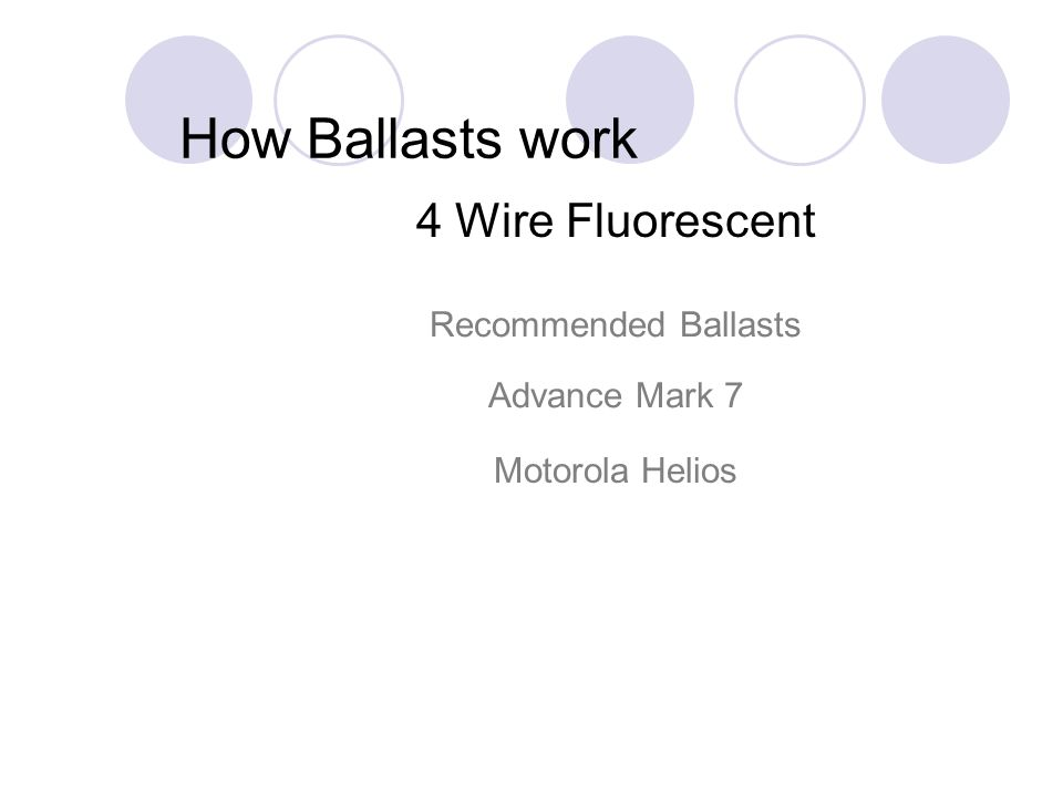 How Ballasts work 4 Wire Fluorescent Recommended Ballasts