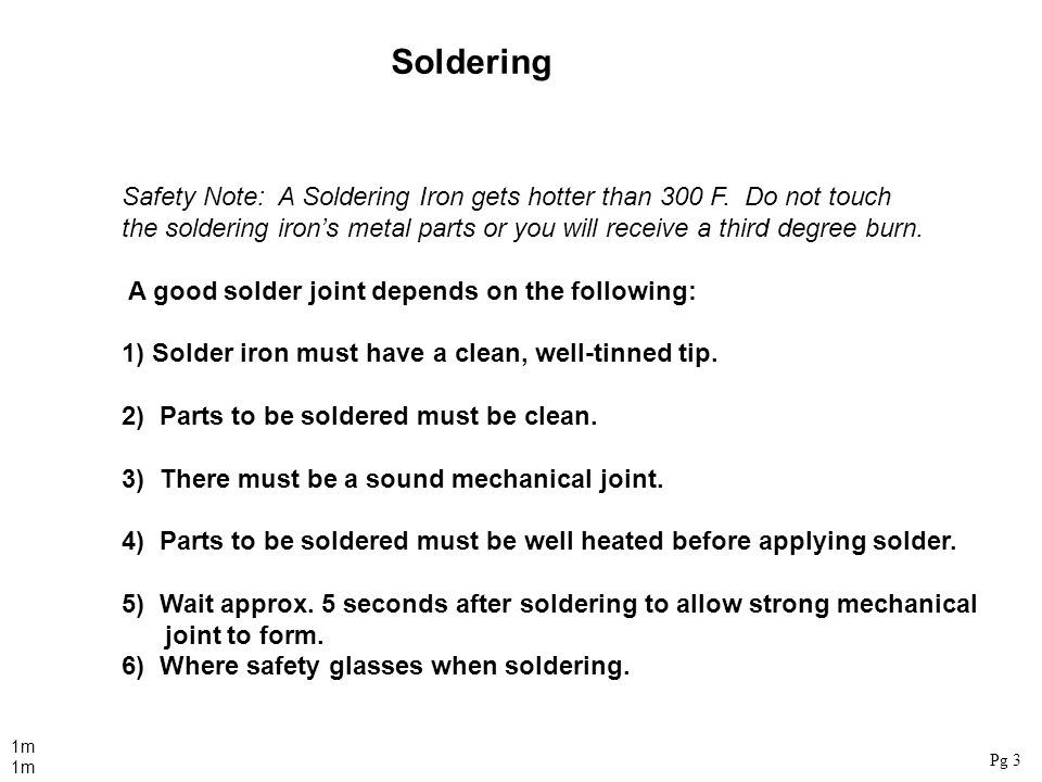 Soldering Safety Note: A Soldering Iron gets hotter than 300 F. Do not touch.