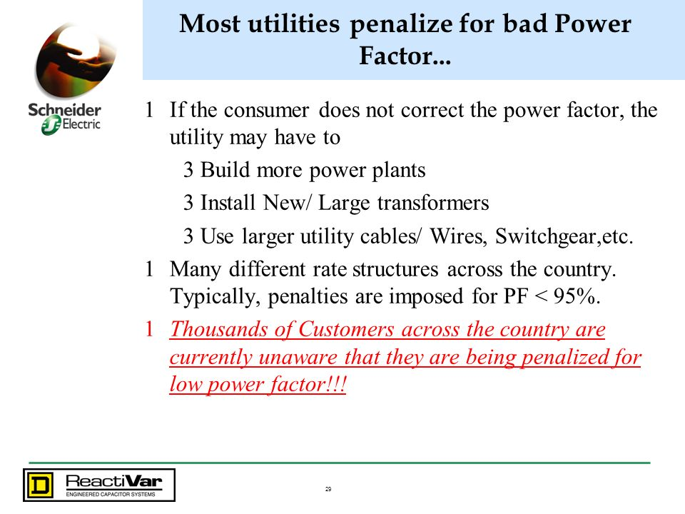 Most utilities penalize for bad Power Factor...