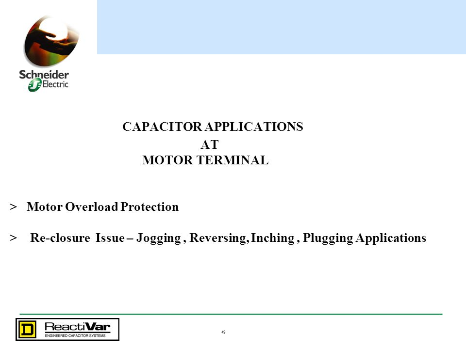 CAPACITOR APPLICATIONS AT MOTOR TERMINAL > Motor Overload Protection > Re-closure Issue – Jogging , Reversing, Inching , Plugging Applications