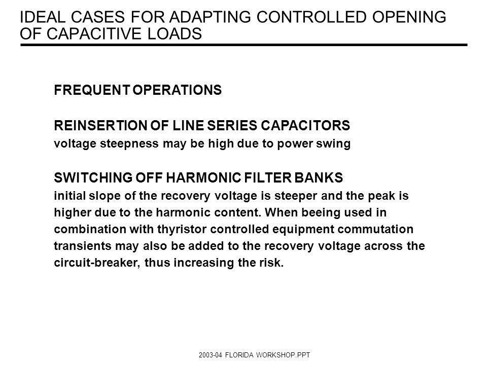 IDEAL CASES FOR ADAPTING CONTROLLED OPENING OF CAPACITIVE LOADS