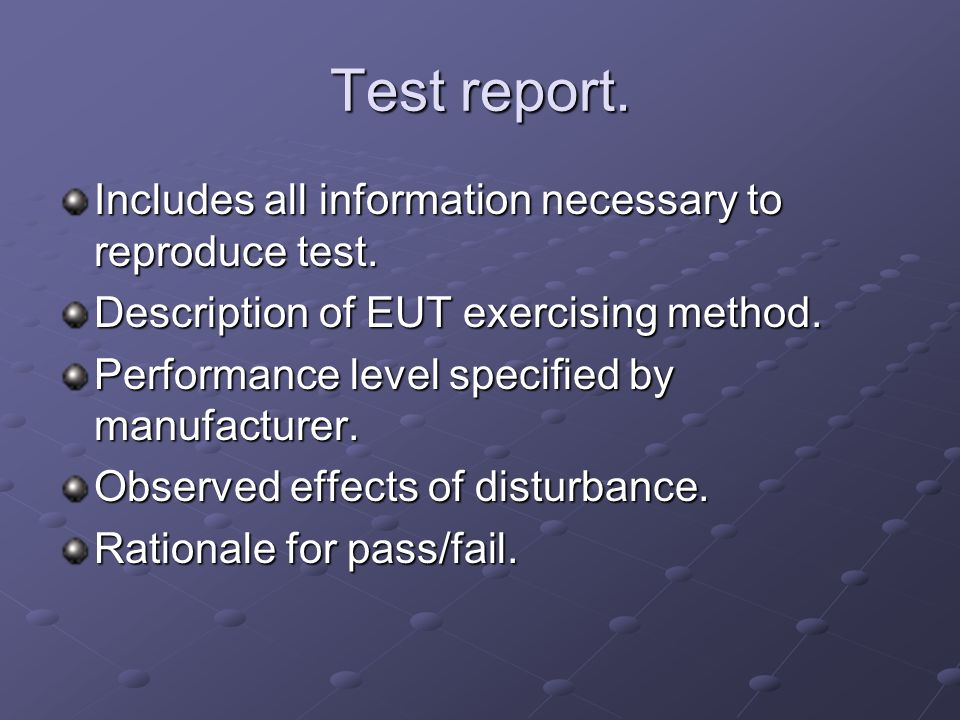 Test report. Includes all information necessary to reproduce test.