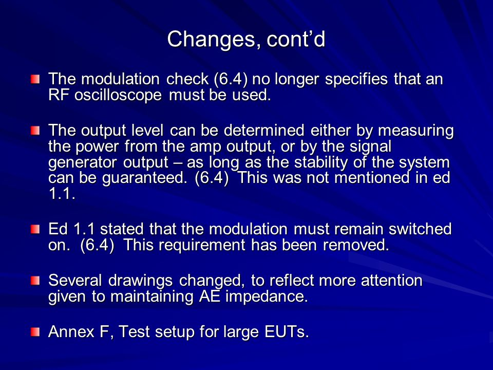Changes, cont'd The modulation check (6.4) no longer specifies that an RF oscilloscope must be used.