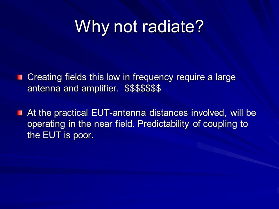 Why not radiate Creating fields this low in frequency require a large antenna and amplifier. $$$$$$$