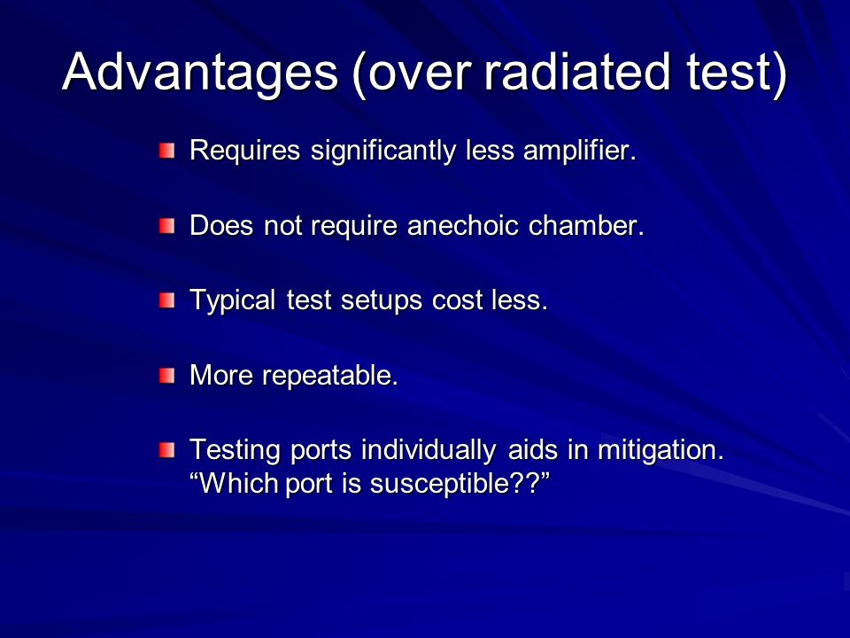 Advantages (over radiated test)
