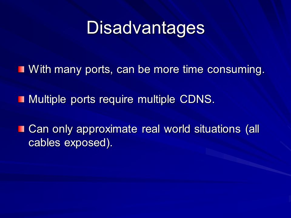 Disadvantages With many ports, can be more time consuming.
