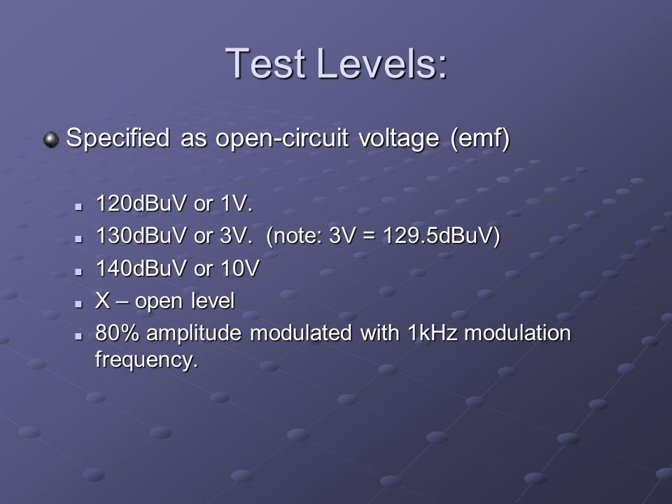 Test Levels: Specified as open-circuit voltage (emf) 120dBuV or 1V.