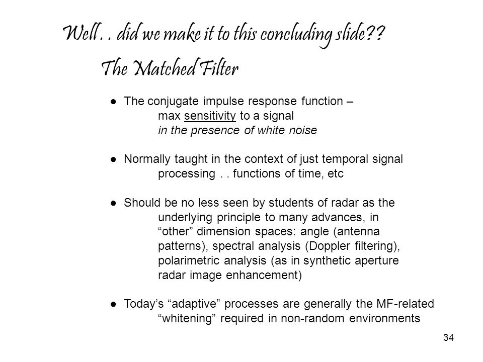 Well . . did we make it to this concluding slide The Matched Filter