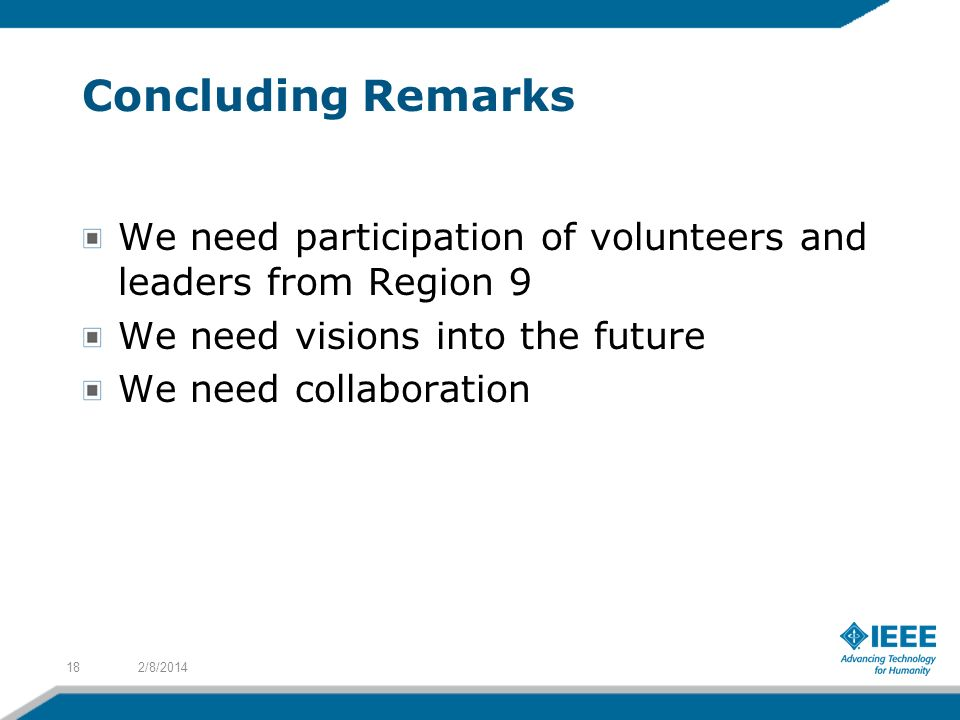 Concluding Remarks We need participation of volunteers and leaders from Region 9. We need visions into the future.