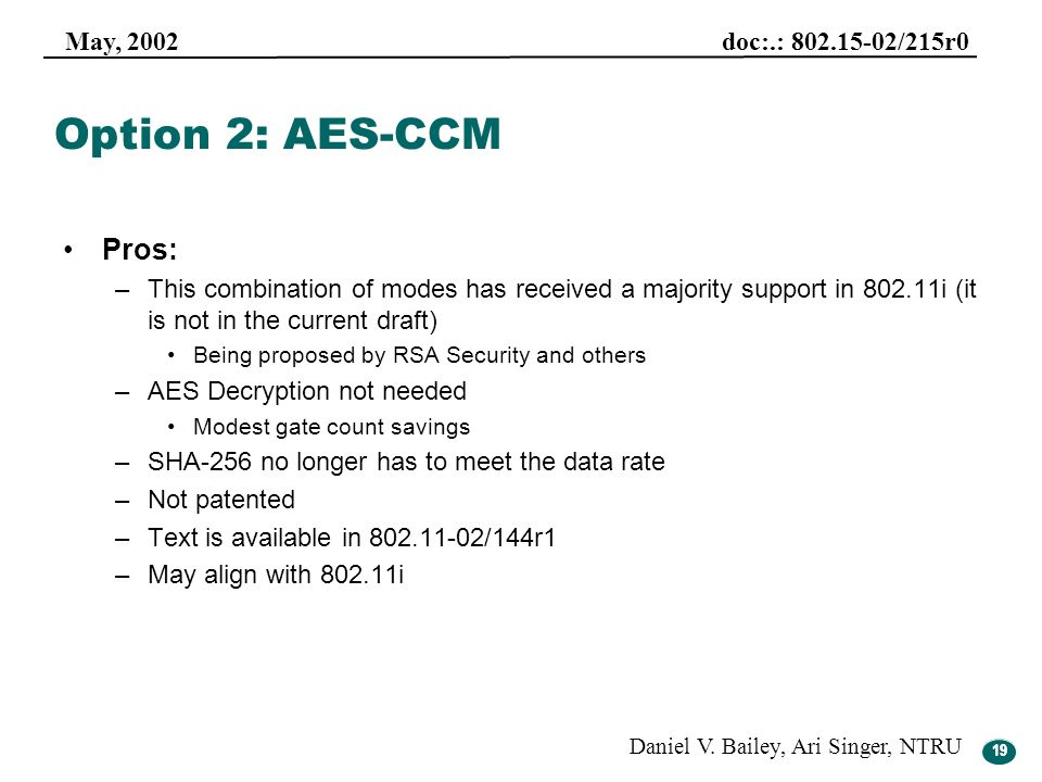 Option 2: AES-CCM Pros: This combination of modes has received a majority support in 802.11i (it is not in the current draft)