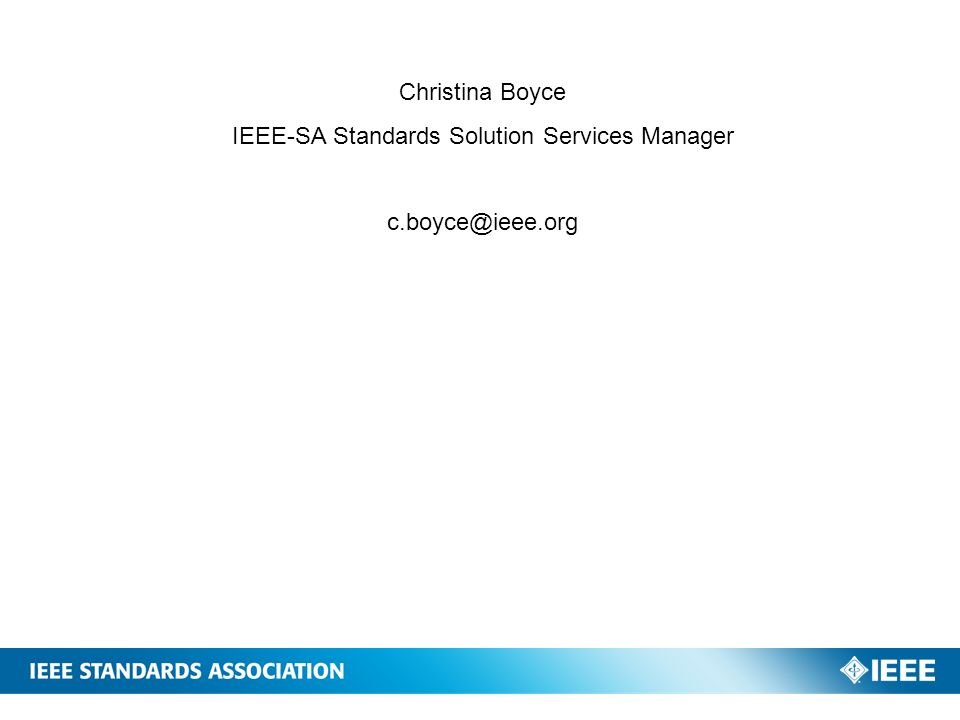 Christina Boyce IEEE-SA Standards Solution Services Manager c