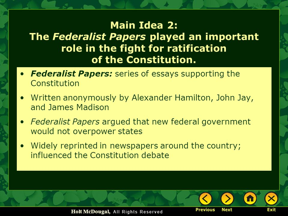 a series of essays supporting the ratification of the constitution Federalists wanted a stronger national government and the ratification of the   with a weak federal government as it was support for the constitutional document   federalist papers and the anti-federalist papers, a series of essays written by .