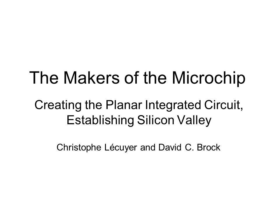 The Makers of the Microchip