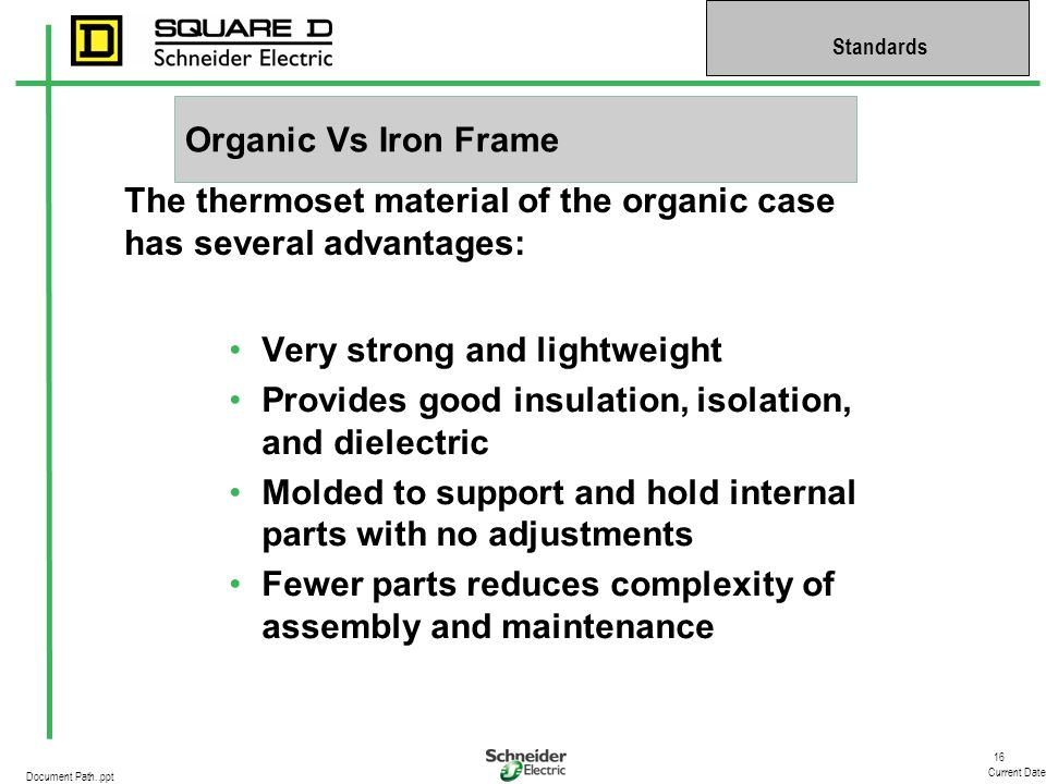 Organic Vs Iron Frame The thermoset material of the organic case has several advantages: Very strong and lightweight.