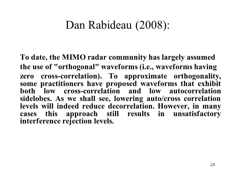 Dan Rabideau (2008): To date, the MIMO radar community has largely assumed. the use of orthogonal waveforms (i.e., waveforms having.