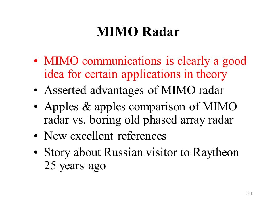 MIMO Radar MIMO communications is clearly a good idea for certain applications in theory. Asserted advantages of MIMO radar.