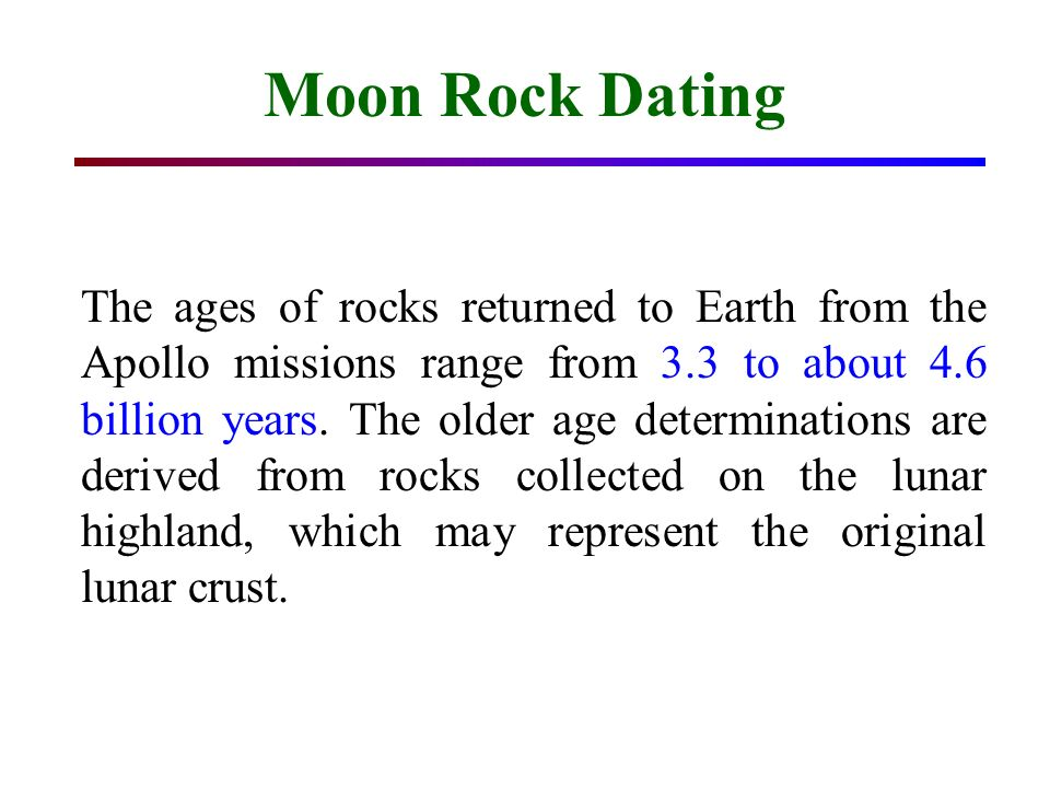 dating moon rocks There are two main types of fossil dating,  dating fossils – how are fossils dated  a fossils approximate age by comparing it to similar rocks and fossils of.