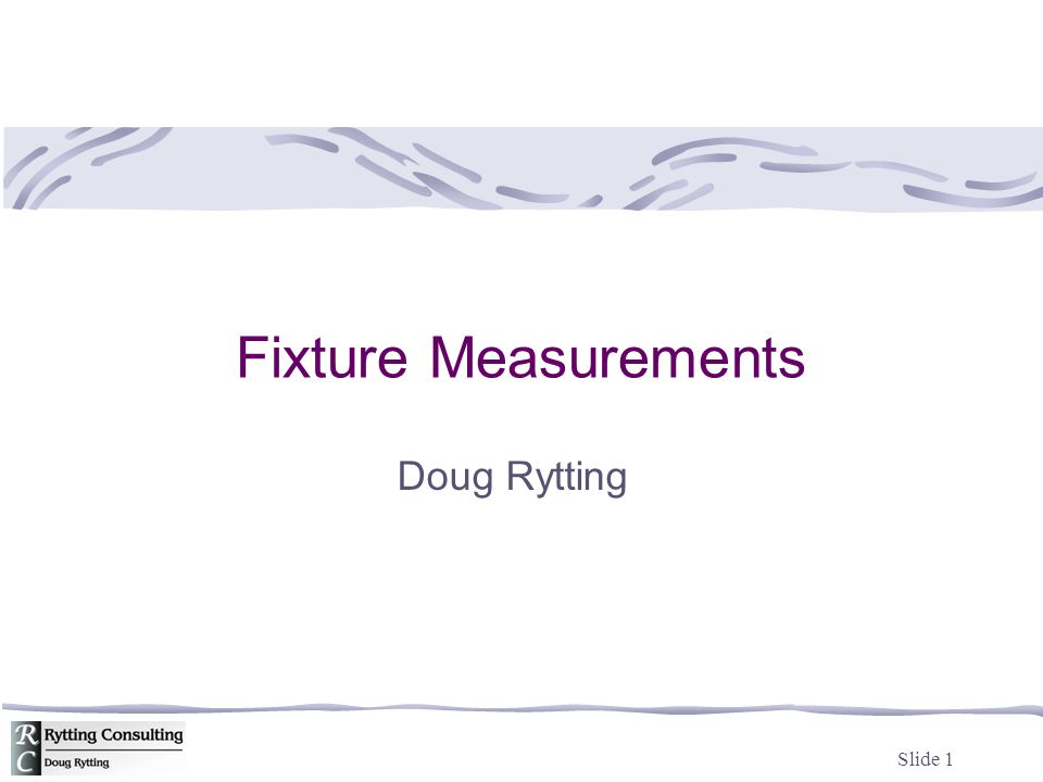 Fixture Measurements Doug Rytting