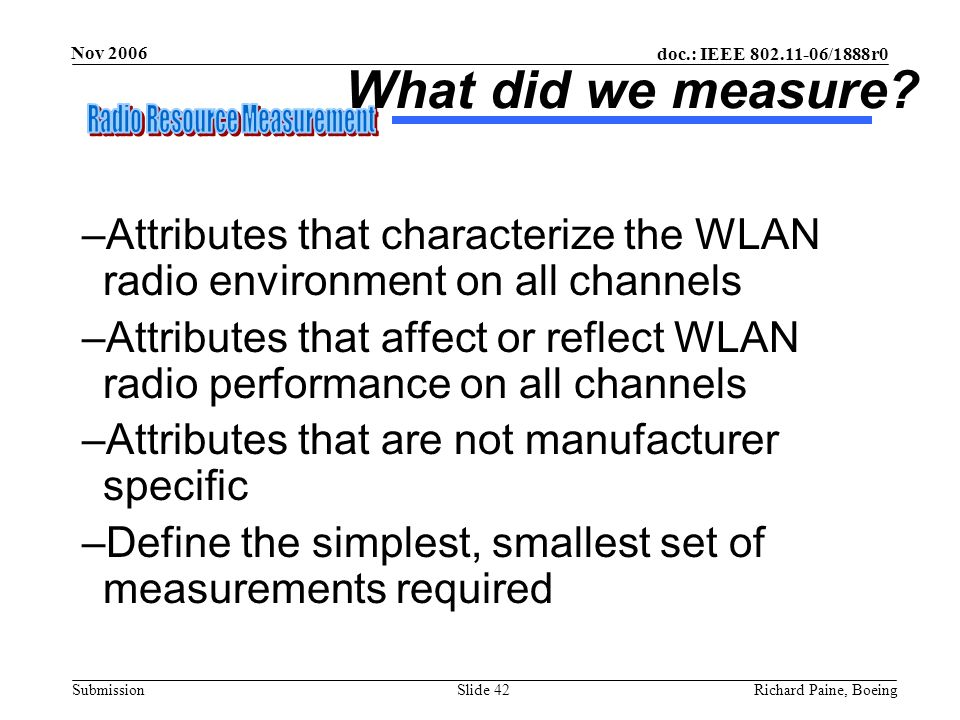 August 2002 doc.: IEEE 802.11-02/506r0. What did we measure Attributes that characterize the WLAN radio environment on all channels.