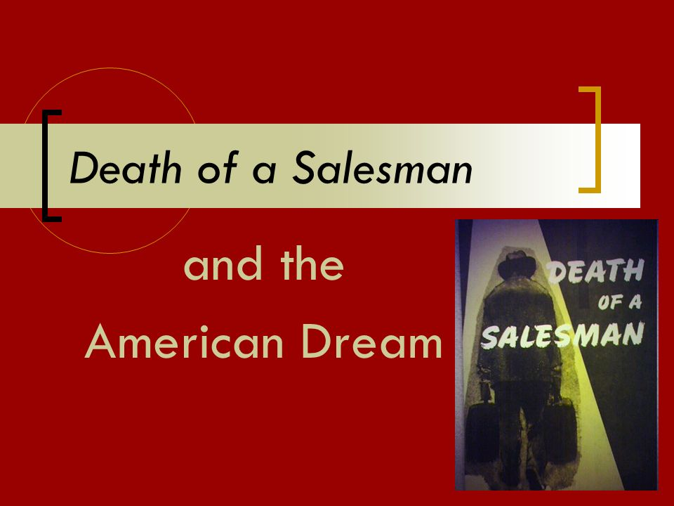 death of a salesman and the american dream essays Death of A Salesman: American Dream